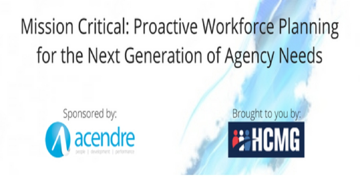Mission Critical: Proactive Workforce Planning for the Next Generation of Agency Needs