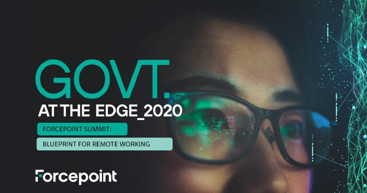 Government at the Edge 2020 Forcepoint Summit: Blueprint for Remote Working