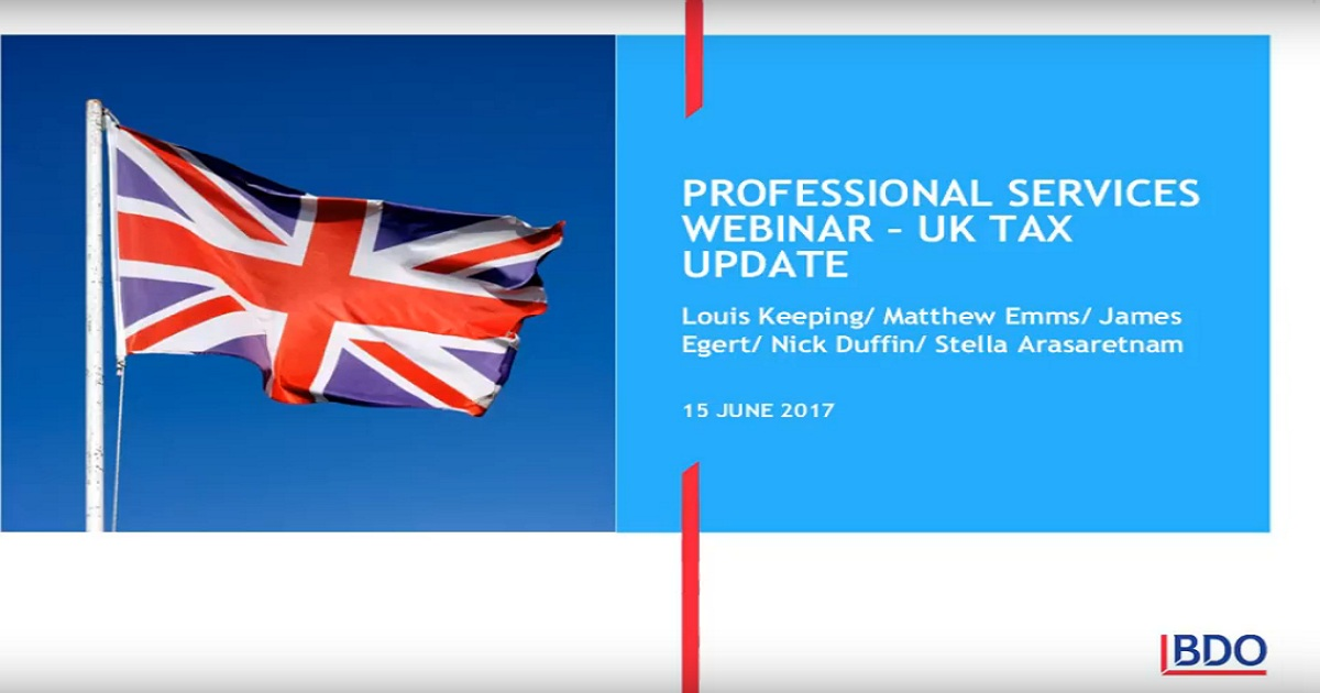 BDO Tax Webinar Series for Professional Services Firms - UK Tax Update