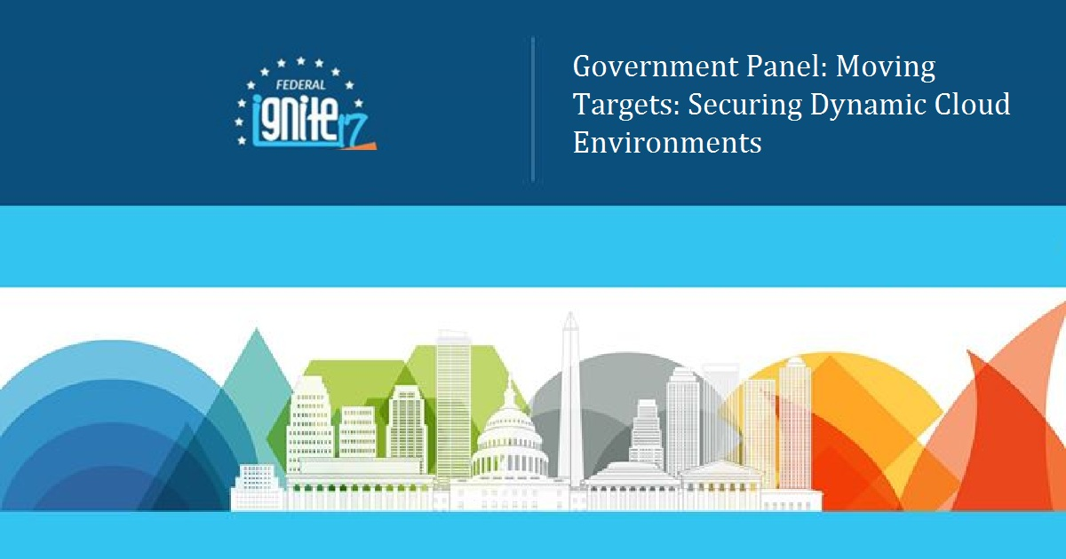 Government Panel: Moving Targets: Securing Dynamic Cloud Environments