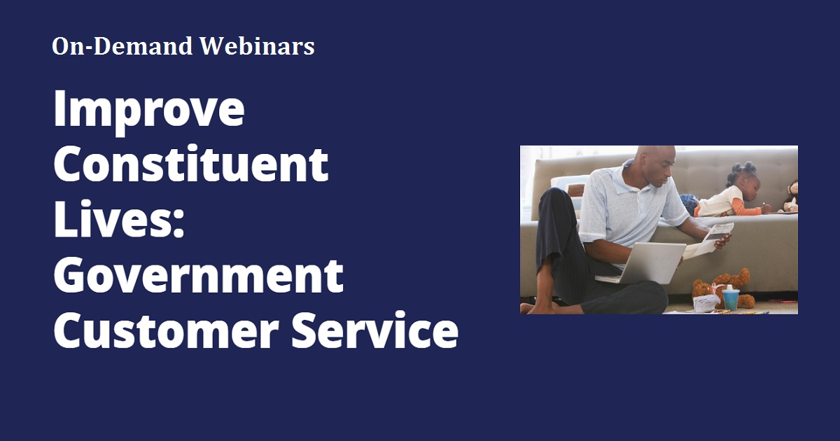 Improve Constituent Lives Government Customer Service