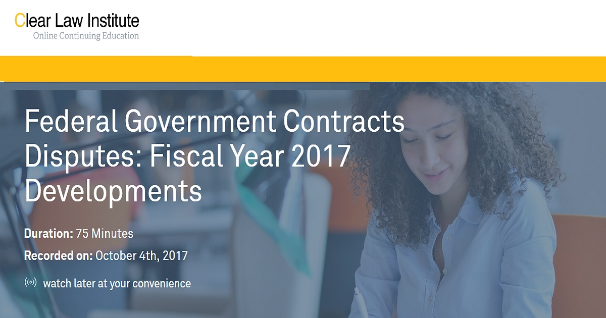 Federal Government Contracts Disputes: Fiscal Year 2017 Developments