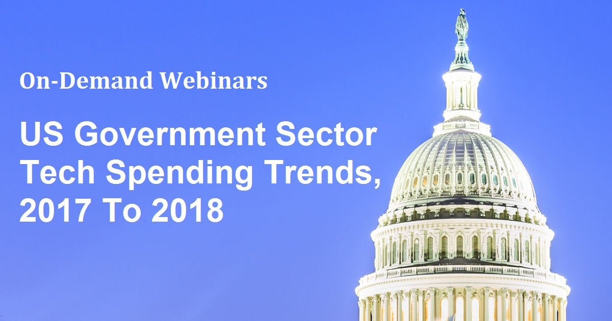 US Government Sector Tech Spending Trends, 2017 To 2018