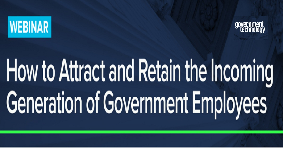 How to Attract and Retain the Incoming Generation of Government Employees
