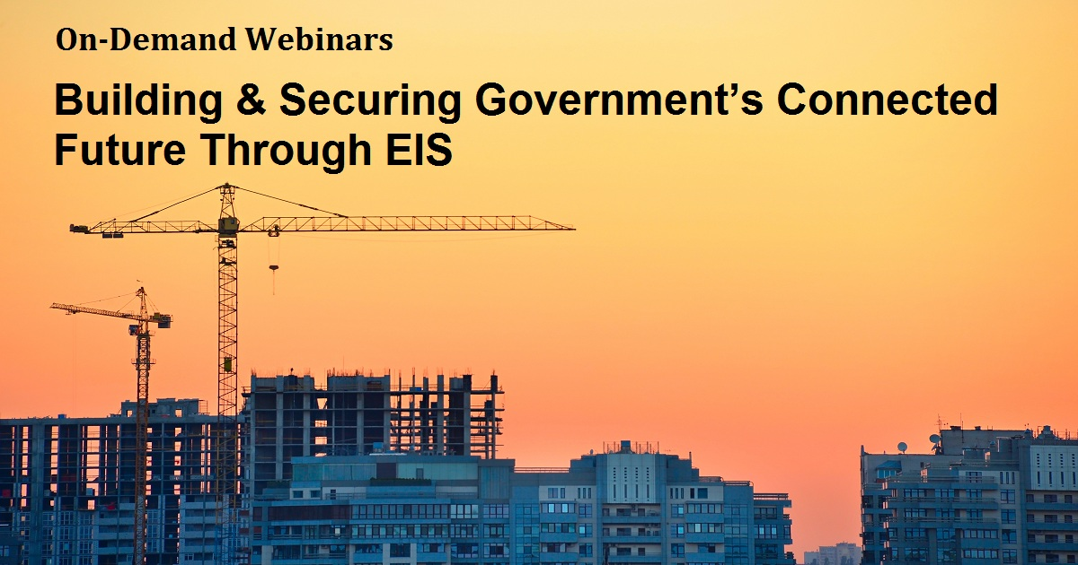 Building & Securing Government's Connected Future Through EIS