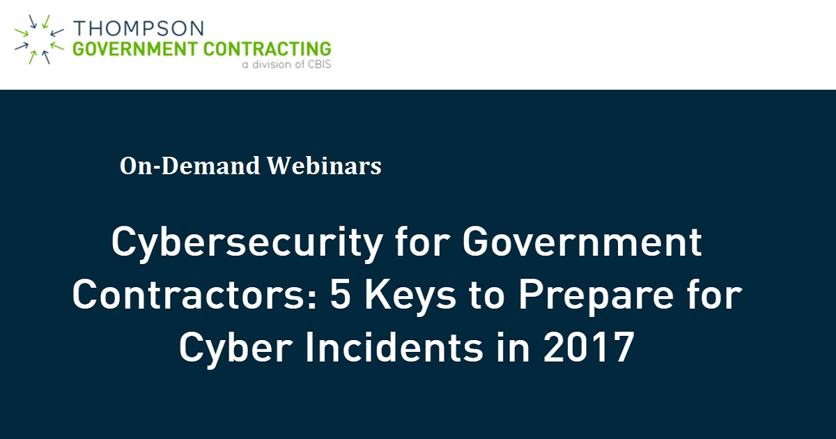 Cybersecurity for Government Contractors: 5 Keys to Prepare for Cyber Incidents in 2017