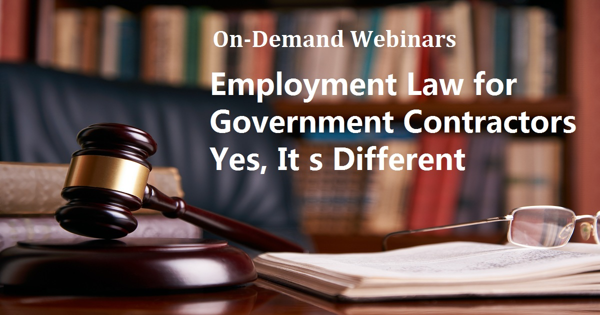 Employment Law for Government Contractors Yes, It s Different