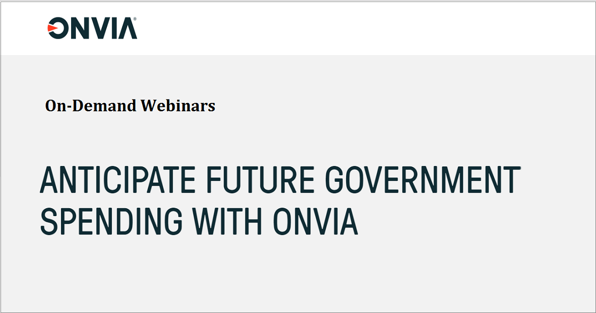 ANTICIPATE FUTURE GOVERNMENT SPENDING WITH ONVIA