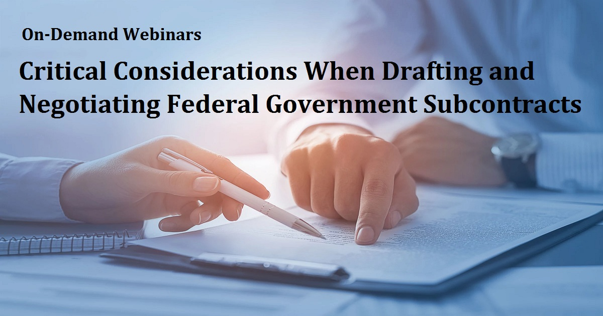 Critical Considerations When Drafting and Negotiating Federal Government Subcontracts