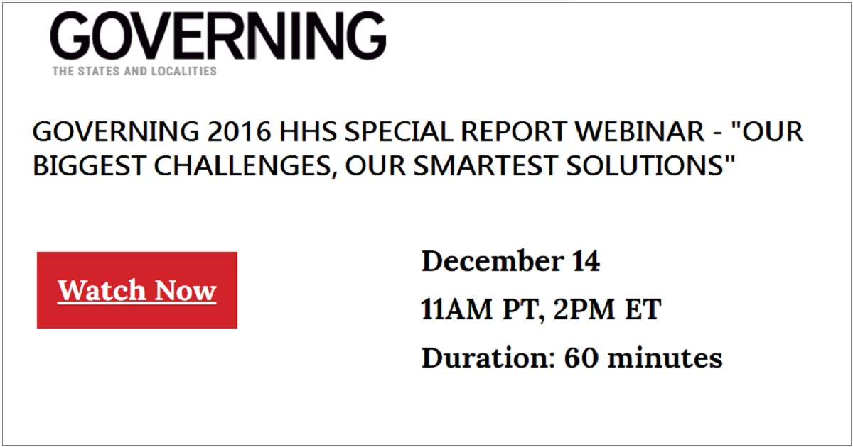 "GOVERNING 2016 HHS SPECIAL REPORT WEBINAR - ""OUR BIGGEST CHALLENGES, OUR SMARTEST SOLUTIONS"""