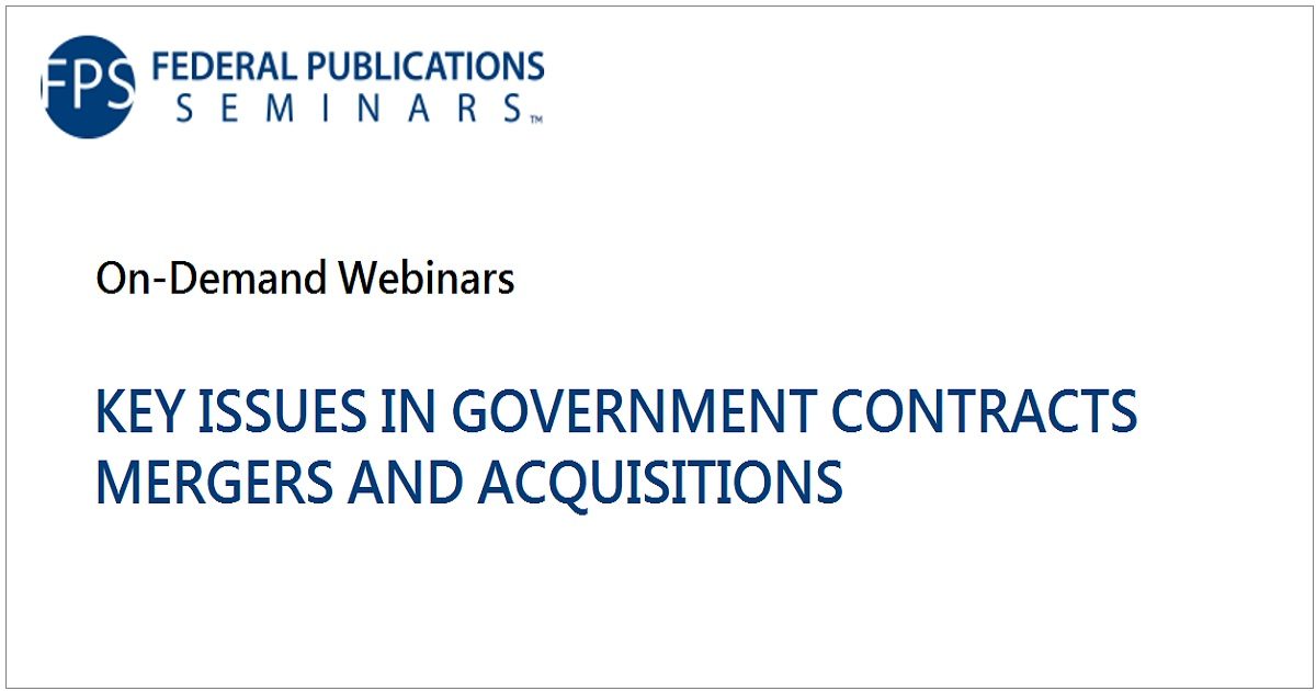 KEY ISSUES IN GOVERNMENT CONTRACTS MERGERS AND ACQUISITIONS
