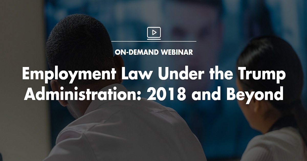 Employment Law Under the Trump Administration: 2018 and Beyond
