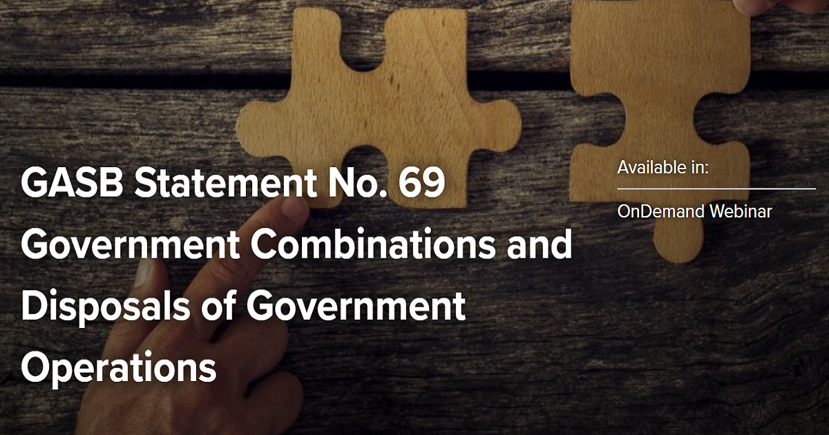 GASB Statement No. 69 Government Combinations and Disposals of Government Operations
