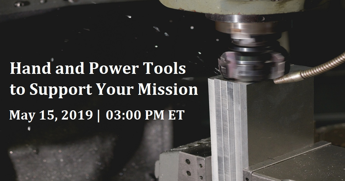 Hand and Power Tools to Support Your Mission