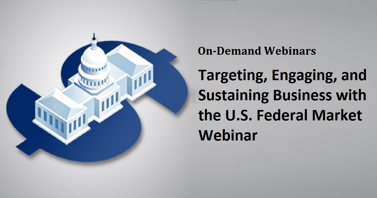 Targeting, Engaging, and Sustaining Business with the U.S. Federal Market