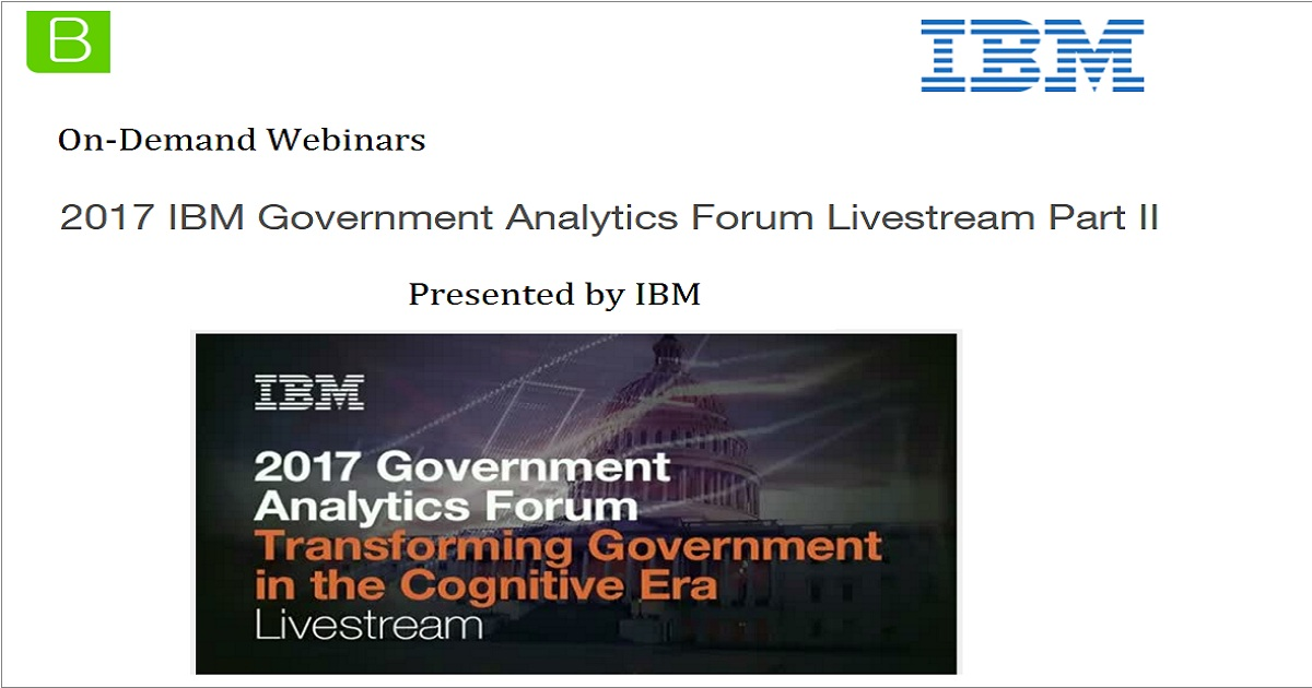 2017 IBM Government Analytics Forum Livestream Part II