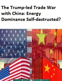 THE TRUMP-LED TRADE WAR WITH CHINA: ENERGY DOMINANCE SELF-DESTRUCTED?