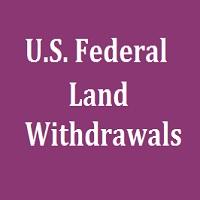 U.S. FEDERAL LAND WITHDRAWALS